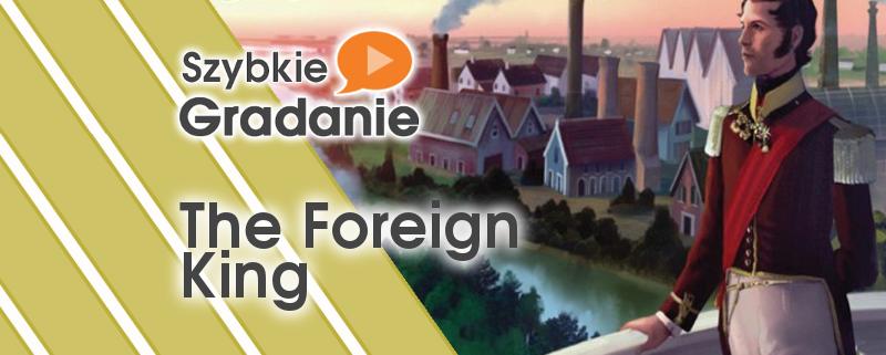 Szybkie Gradanie – The Foreign King