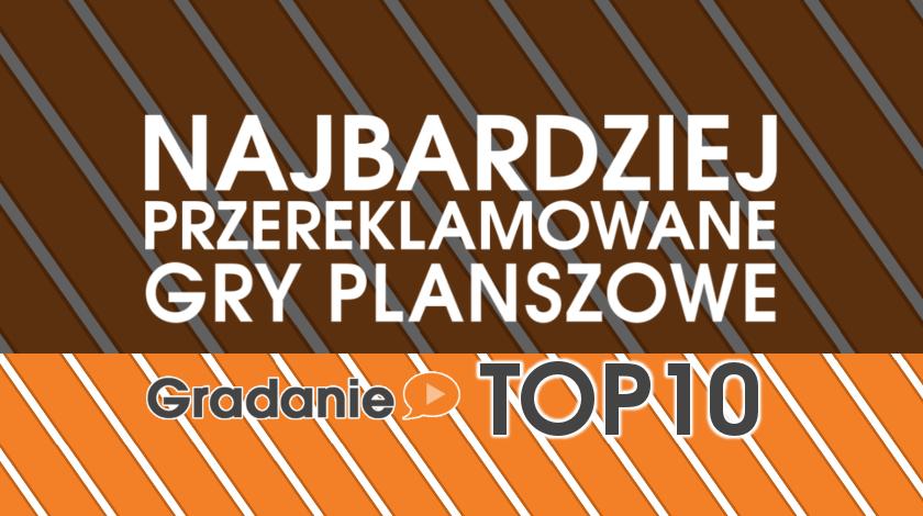 Gradanie TOP10 – Najbardziej przereklamowane gry planszowe