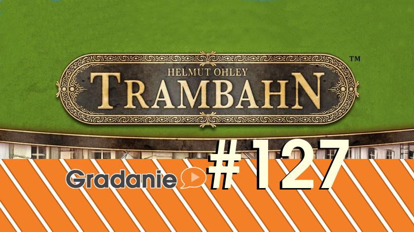 Gradanie #127 – Trambahn