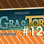 #128 - Gra o tor s