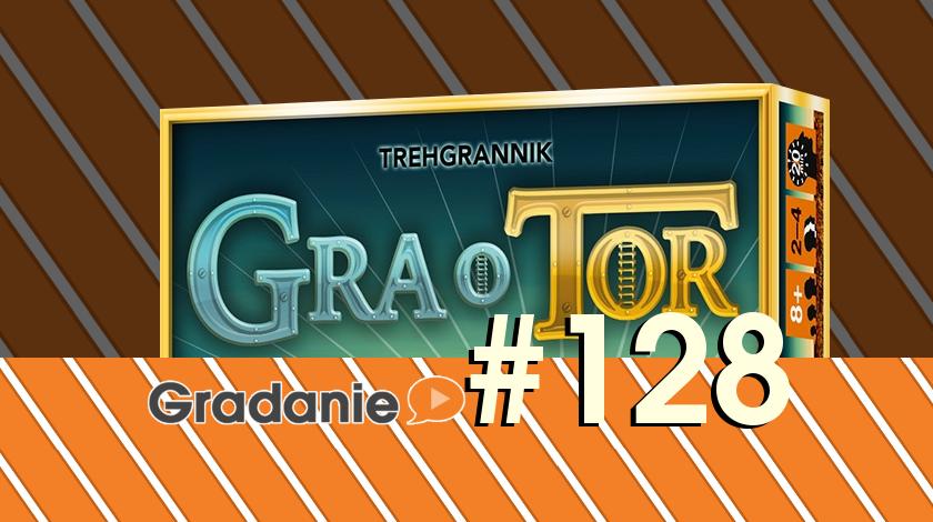 Gradanie #128 – Gra o Tor