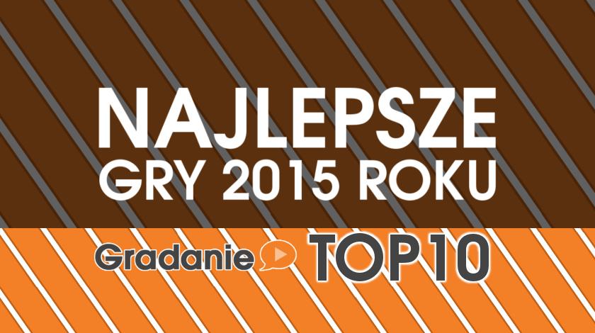 Gradanie TOP10 – Najlepsze gry 2015 roku