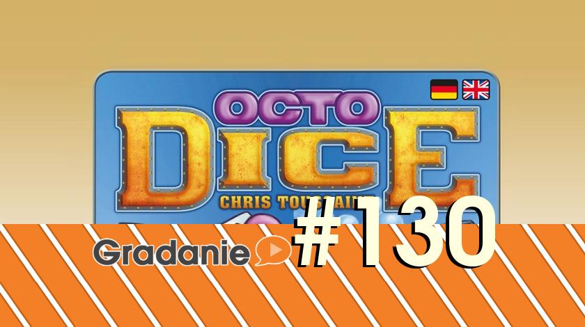 Octo Dice – Gradanie #130