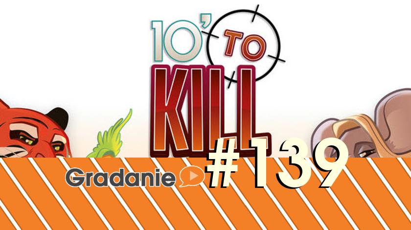 10′ to Kill – Gradanie #139