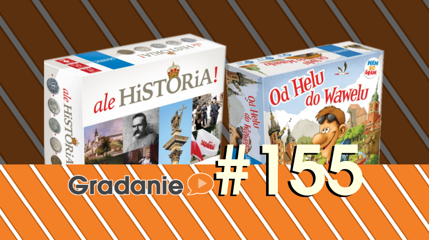 Ale Historia! / Od Helu do Wawelu – Gradanie #155