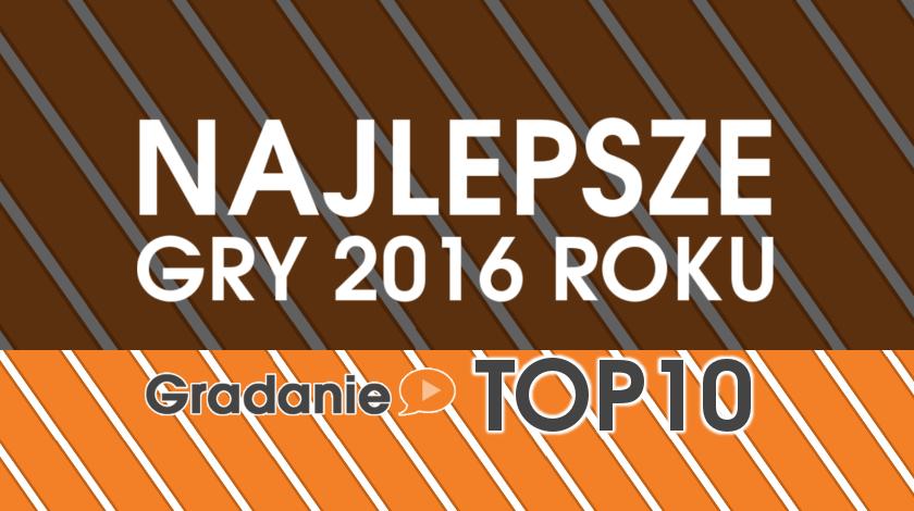 Gradanie TOP10 – Najlepsze gry 2016 roku