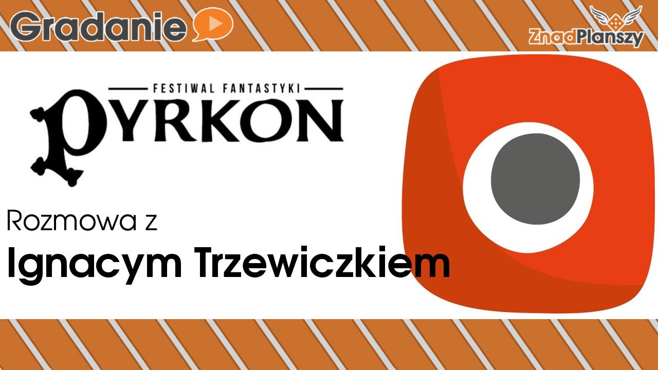 Rozmowa z Ignacym Trzewiczkiem – Pyrkon 2018