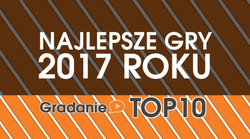 Najlepsze gry 2017 roku – Gradanie TOP10