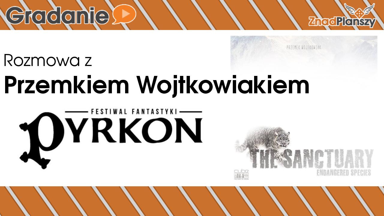 Rozmowa z Przemkiem Wojtkowiakiem – Pyrkon 2018