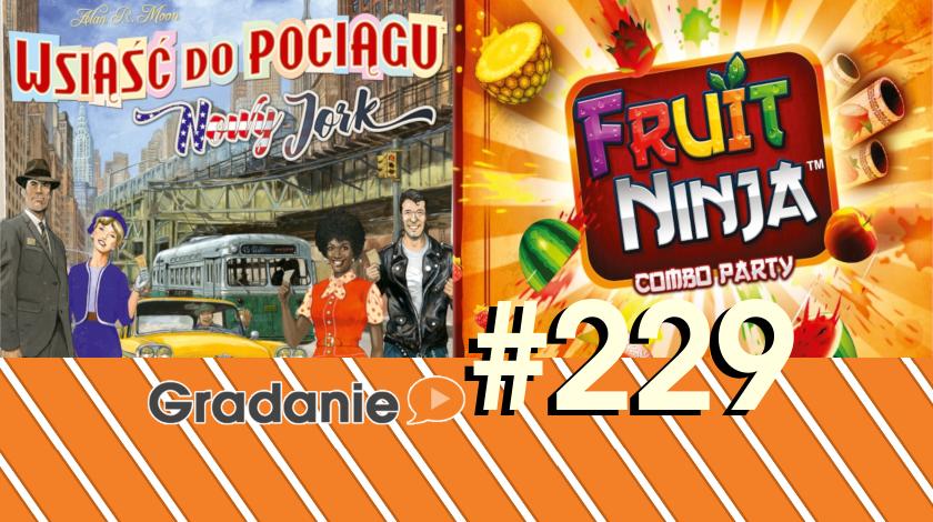 Wsiąść do Pociągu: Nowy Jork / Fruit Ninja: Combo Party – Gradanie #229
