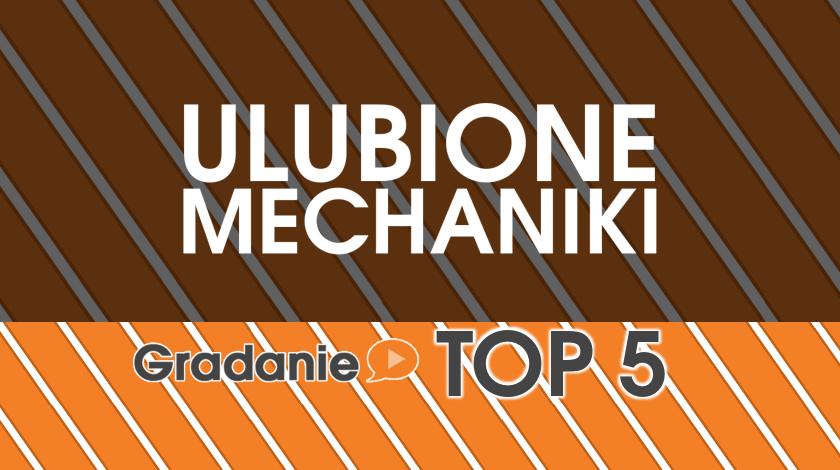 Ulubione mechaniki Gradania – Gradanie TOP5