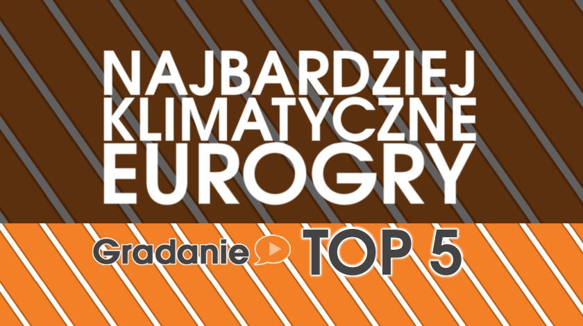 Najbardziej klimatyczne eurogry – Gradanie TOP5