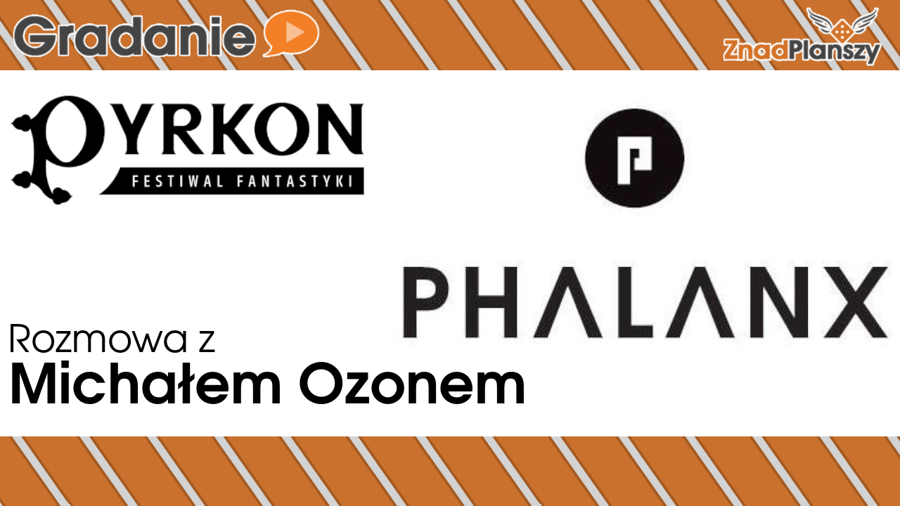 Rozmowa z Michałem Ozonem – Phalanx Games – Pyrkon 2019