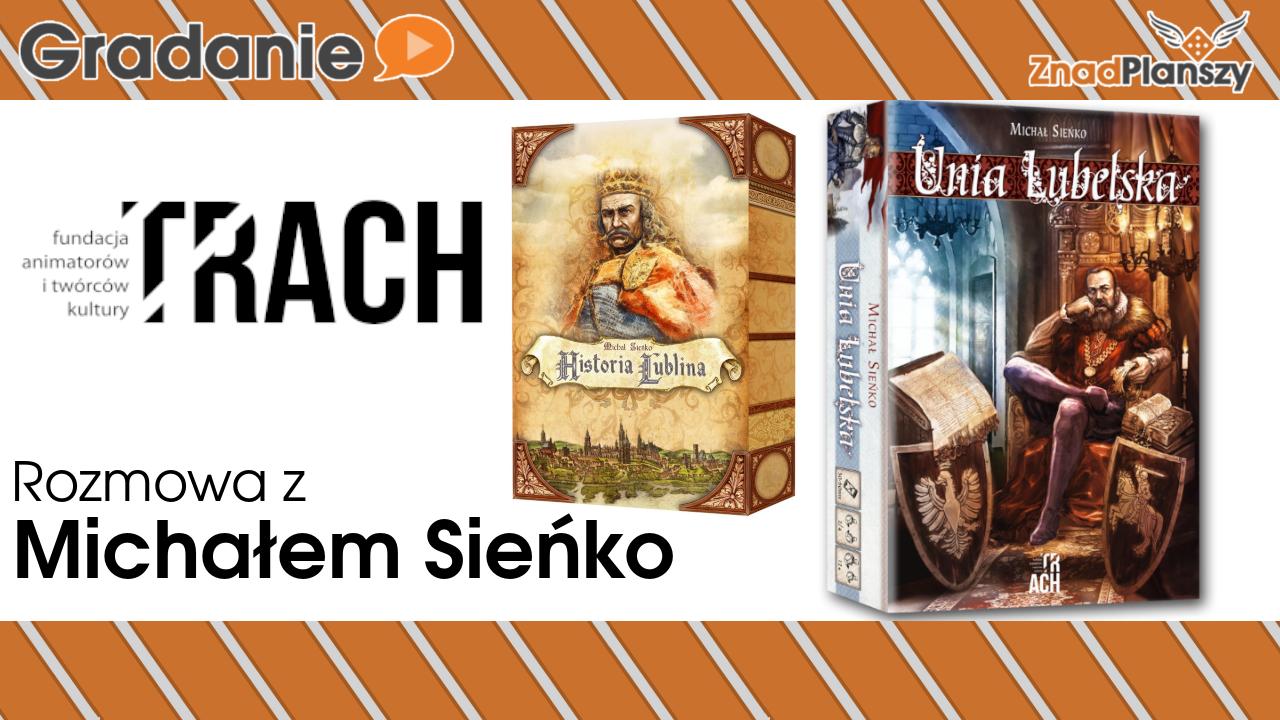 Rozmowa z Michałem Sieńko. O Unii Lubelskiej i o Historical Games Writing